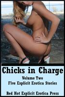 Chicks in Charge Volume Two  Cuckolds  Bondage  Sex Toys  and Other Ways Women Take Control  PDF