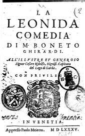 La Leonida comedia di m. Boneto Ghirardi. All'illustre et generoso signor Cesare Ridolfo, ..