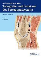 Topografie und Funktion des Bewegungssystems: Funktionelle Anatomie, Ausgabe 2