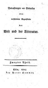 Betrachtungen und Gedanken über verschiedene Gegenstände der Welt und der Litteratur, nebst Bruchstücken aus einer Handschrift: Band 2