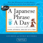 Japanese Phrase A Day Practice Pad: Learn Japanese, One Day at a Time! (With Online Audio)