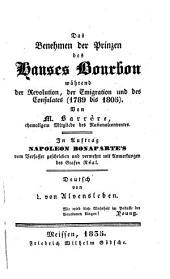 Das Benehmen der Prinzen des Hauses Bourbon während der Revolution, der Emigration und des Consulats: 1789 bis 1805