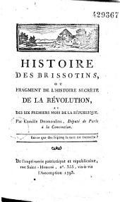 Histoire des Brissotins, ou Fragment de l'histoire secrète de la Révolution et des six premiers mois de la République Par Camille Desmoulins...