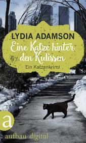 Eine Katze hinter den Kulissen: Kriminalroman