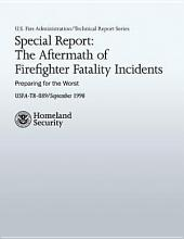 Special Report: The Aftermath of Firefighter Fatality Incidents; Preparing For The Worst