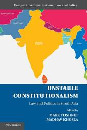Unstable Constitutionalism: Law and Politics in South Asia