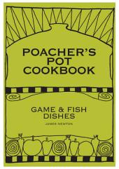 Game Cookbook - Poacher's Pot Cookbook: Pheasant, Grouse, Partridge, Venison, Rabbit, Salmon, Trout Dishes