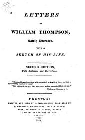 Letters of William Thompson, Lately Deceased, with a Sketch of His Life