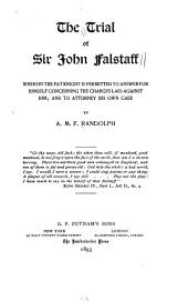 The Trial of Sir John Falstaff: Wherein in the Fat Knight is Permitted to Answer for Himself Concerning the Charges Laid Against Him; and to Attorney His Own Case