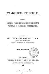 Evangelical Principles: A Series of Doctrinal Papers Explanatory of the Positive Principles of Evangelical Churchmanship