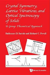 Crystal Symmetry, Lattice Vibrations, And Optical Spectroscopy Of Solids: A Group Theoretical Approach