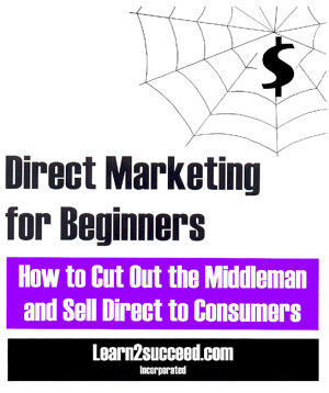 Direct Marketing for Beginners  How to Cut Out the Middleman and Sell Direct to Consumers