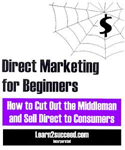 Direct Marketing for Beginners  How to Cut Out the Middleman and Sell Direct to Consumers Book