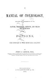 A Manual of Toxicology: Including the Consideration of the Nature, Properties, Effects, and Means of Detection of Poisons, More Especially in Their Medico-legal Relations