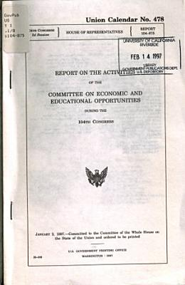 Report on the Activities of the Committee on Economic and Educational Opportunities During the 104th Congress