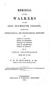 Memorial of the Walkers of the Old Plymouth Colony: Embracing Genealogical and Biographical Sketches of James, of Taunton; Philip, of Rehoboth; William of Eastham; John, of Marshfield; Thomas, of Bristol; and of Their Descendants from 1620 to 1860