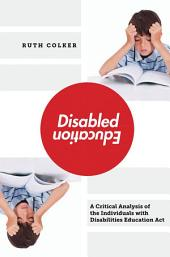 Disabled Education: A Critical Analysis of the Individuals with Disabilities Education Act
