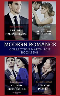 Modern Romance March 2019 5 8  A Wedding at the Italian s Demand   Claimed for the Greek s Child   A Virgin to Redeem the Billionaire   Seducing His Convenient Innocent