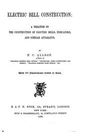Electric Bell Construction: A Treatise on the Construction of Electric Bells, Indicators, and Similar Apparatus
