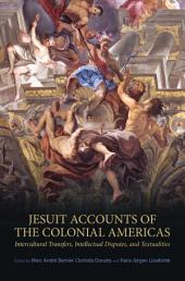Jesuit Accounts of the Colonial Americas: Textualities, Intellectual Disputes, Intercultural Transfer
