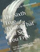 The Sixth True Truths That Will Set You Free