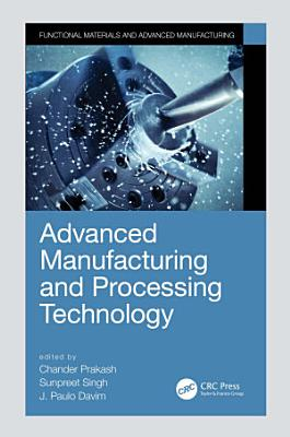 Advanced Manufacturing and Processing Technology