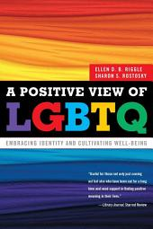 A Positive View of LGBTQ: Embracing Identity and Cultivating Well-Being