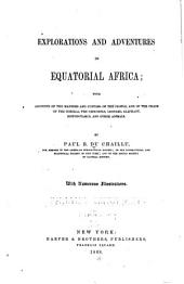 Explorations and Adventures in Equatorial Africa: With Accounts of the Manners and Customs of the People, and of the Chace of the Gorilla, the Crocodile, Leopard, Elephant, Hippopotamus and Other Animals