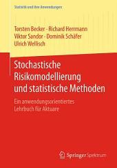 Stochastische Risikomodellierung und statistische Methoden: Ein anwendungsorientiertes Lehrbuch für Aktuare