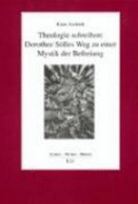 Theologie schreiben  Dorothee S  lles Weg zu einer Mystik der Befreiung
