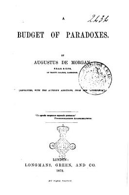 A Budget of Paradoxes Reprinted  with the Author s Additions  from the Athenaeum Augustus De Morgan PDF