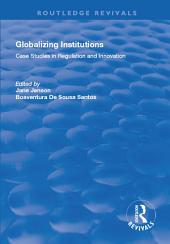 Globalizing Institutions: Case Studies in Regulation and Innovation