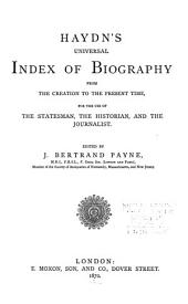 Haydn's Universal Index of Biography from the Creation to the Present Time: For the Use of the Statesman, the Historian, and the Journalist