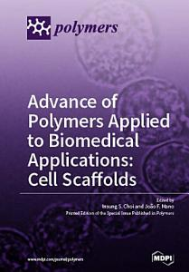 Advance of Polymers Applied to Biomedical Applications  Cell Scaffolds PDF