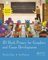 3D Math Primer for Graphics and Game Development: Edition 2