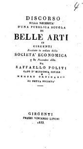 Discorso sulla necessità d'una pubblica scuola di belle arti in Girgenti: Recitato in seduta della Società economica a 30 Novembre 1832