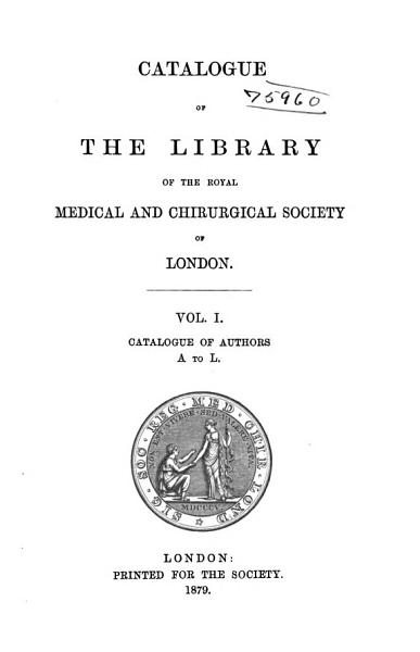 Download Catalogue of the Library of the Royal Medical and Chirurgical Society of London     Book