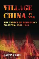 Village China at war   the impact of resistance to Japan  1937   1945 PDF
