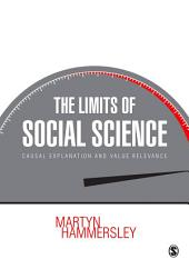 The Limits of Social Science: Causal Explanation and Value Relevance