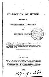 A collection of hymns adapted to congregational worship, by W. Urwick