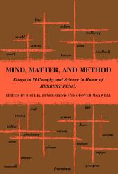 Mind, Matter and Method : Essays in Philosophy and Science in Honor of Herbert Feigl