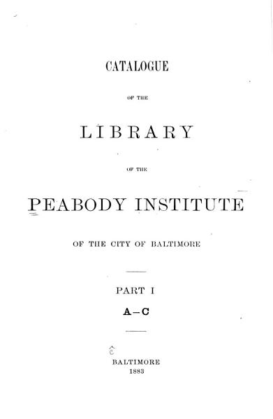 Download Catalogue of the Library of the Peabody Institute of the City of Baltimore     Book