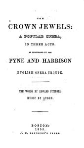 The Crown Jewels: A Popular Opera in Three Acts as Performed by the Pyne and Harrison English Opera Troupe