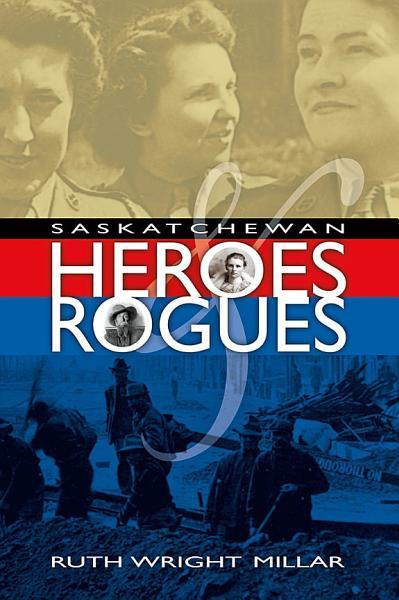 Download Saskatchewan Heroes   Rogues Book