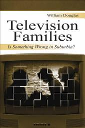Television Families: Is Something Wrong in Suburbia?