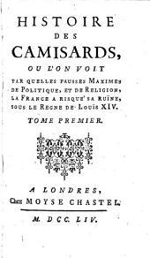 Histoire des Camisards ou l'on voit par quelles fausses maximes de politique et de religion, la France a risqué sa ruine sous le règne de Louis XIV