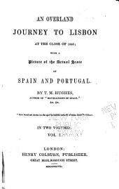 An Overland Journey to Lisbon at the Close of 1846: With a Picture of the Actual State of Spain and Portugal, Volume 1