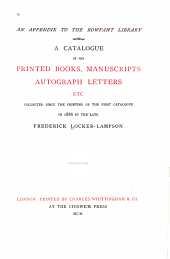 An Appendix to the Rowfant Library: A Catalogue of the Printed Books, Manuscripts, Autograph Letters Etc. Collected Since the Printing of the First Catalogue in 1886