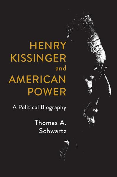 Download Henry Kissinger and American Power Book