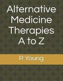 Alternative Medicine Therapies A to Z